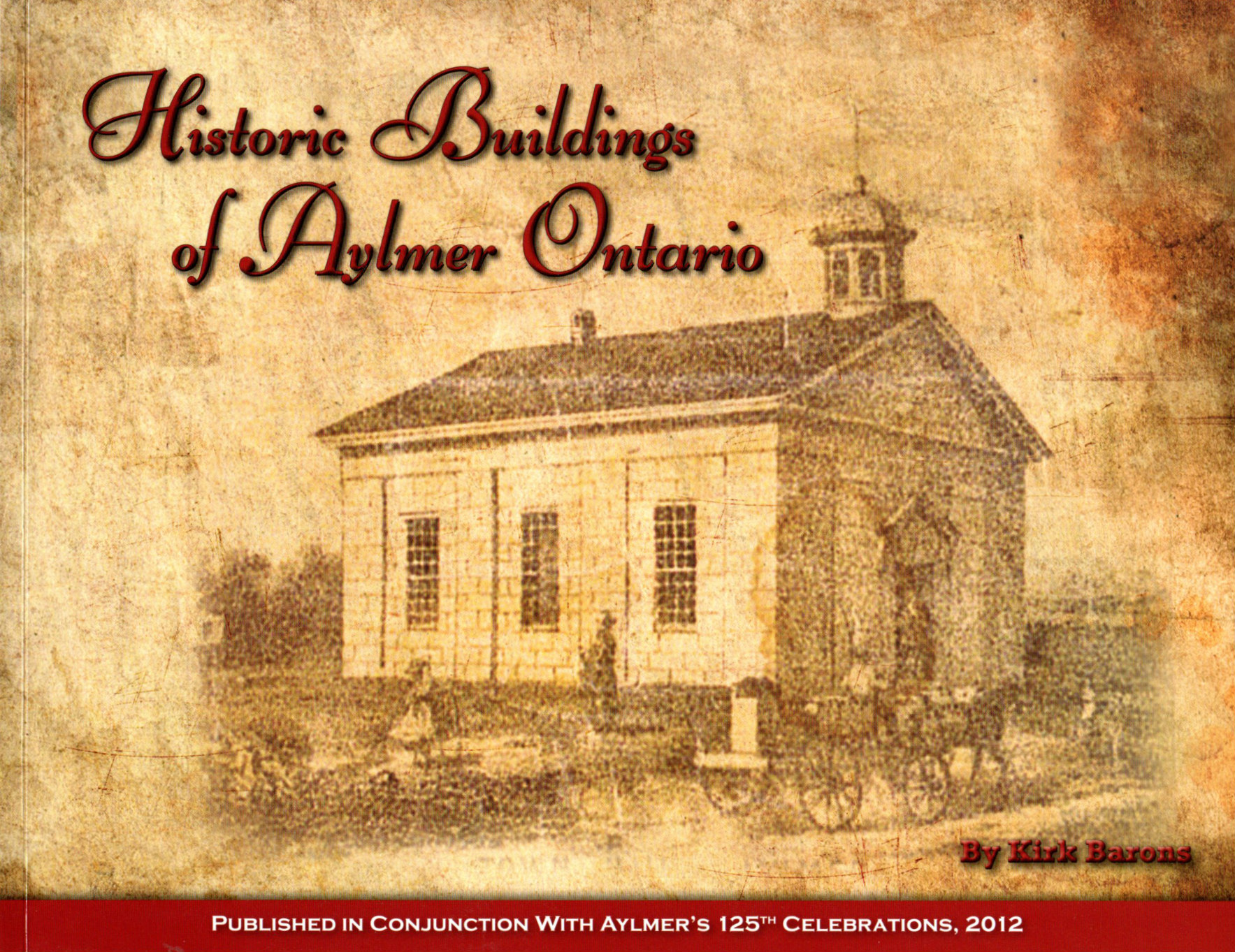 """Historic Buildings of Aylmer, Ontario by Kirk Barons. Cover depicts the """"Old Town Hall"""" of Aylmer, now the Old Town Hall Library."""
